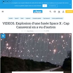 VIDEOS. Explosion d'une fusée Space X : Cap Canaveral en a vu d'autres - Le Parisien