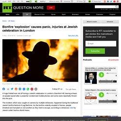 Bonfire 'explosion' causes panic, injuries at Jewish celebration in London — RT UK News
