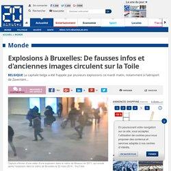 Explosions à Bruxelles: De fausses infos et d'anciennes images circulent sur la Toile