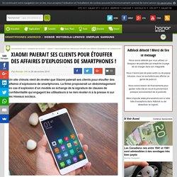 Xiaomi paierait ses clients pour étouffer des affaires d'explosions de smartphones !