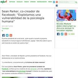 """Sean Parker, co-creador de Facebook: """"Explotamos una vulnerabilidad de la psicología humana"""" – eju.tv"""