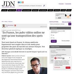 """Fabrice Leclerc (Exponential):""""En France, les pubs vidéos online ne sont qu'une transposition des spots TV"""""""
