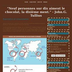 """Exportation et consommation - """"Neuf personnes sur dix aiment le chocolat, la dixième ment."""" - John.G. Tullius"""