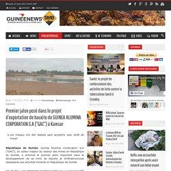 """Premier jalon posé dans le projet d'exportation de bauxite de GUINEA ALUMINA CORPORATION S.A (""""GAC"""") à Kamsar"""