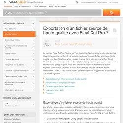 Exportation d'un fichier source de haute qualité avec Final Cut Pro7