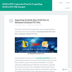 Exporting Outlook Mac OLM files to Windows Outlook PST files – OLM to PST Converter Pro For Exporting OLM to PST FIle Formet