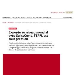 letemps_ch 27/05/20 Exposée au niveau mondial avec SwissCovid, l'EPFL est sous pression