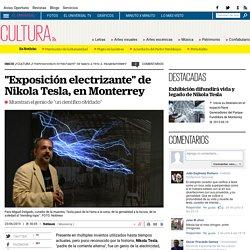 """""""Exposición electrizante"""" de Nikola Tesla, en Monterrey"""