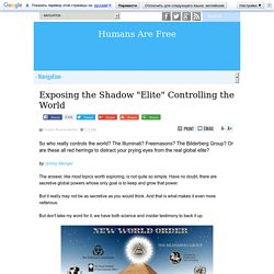 "Exposing the Shadow ""Elite"" Controlling the World"