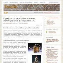 """Exposition """"Futur antérieur"""" : trésors archéologiques du 21e siècle après J.-C."""