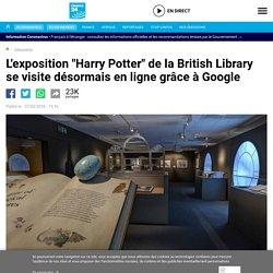 """L'exposition """"Harry Potter"""" de la British Library se visite désormais en ligne grâce à Google"""