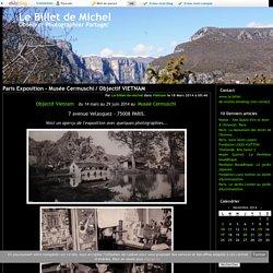Paris Exposition - Musée Cermuschi / Objectif VIETNAM - Le Billet de Michel