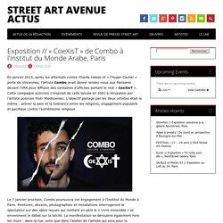 """20160203 Exposition // """"CoeXisT"""" de Combo à l'Institut du Monde Arabe, Paris - Street Art"""