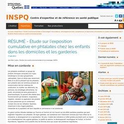 INSPQ (Québec) 17/06/13 RÉSUMÉ : Étude sur l'exposition cumulative en phtalates chez les enfants dans les domiciles et les garderies