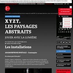 L'exposition - XYZT, les paysages abstraits, jouer avec la lumière