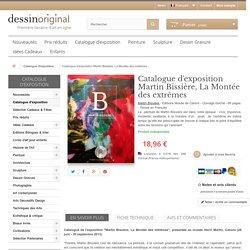 Catalogue d'exposition Martin Bissière, La Montée des extrêmes - DessinOriginal.com