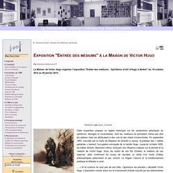 """Exposition """"Entrée des médiums"""" à la Maison de Victor Hugo"""