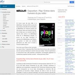 Expo : Play ! Entrez dans l'univers du jeu vidéo - Médiathèque José Cabanis Toulouse