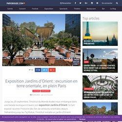 Exposition Jardins d'Orient : excursion en terre orientale, en plein Paris