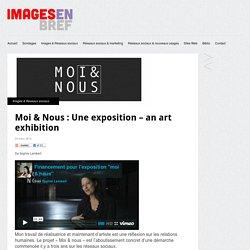 Moi & Nous : Une exposition – an art exhibition