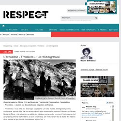 Respectmag - L'exposition « Frontières » : un récit migratoire