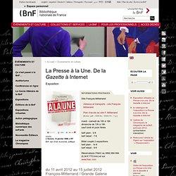 Exposition - La Presse à la Une. De la Gazette à Internet