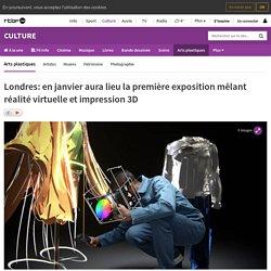 Londres: en janvier aura lieu la première exposition mêlant réalité virtuelle et impression 3D