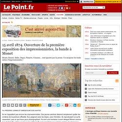 15 avril 1874. Ouverture de la première exposition des impressionnistes, la bande à Monet