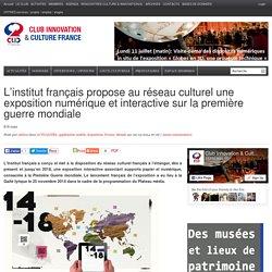 L'institut français propose au réseau culturel une exposition numérique et interactive sur la première guerre mondiale