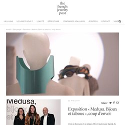 Exposition « Medusa. Bijoux et tabous », coup d'envoi - The French Jewelry Post by Sandrine Merle