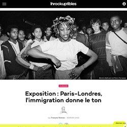 Exposition: Paris-Londres, l'immigration donne le ton