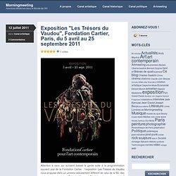 Exposition «Les Trésors du Vaudou, Fondation Cartier, Paris, du 5 avril au 25 septembre 2011
