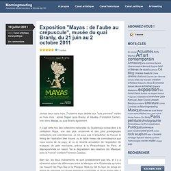 Exposition «Mayas : de l'aube au crépuscule, musée du quai Branly, du 21 juin au 2 octobre 2011