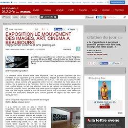 EXPOSITION LE MOUVEMENT DES IMAGES, ART, CINEMA A BEAUBOURG - Actualité Arts