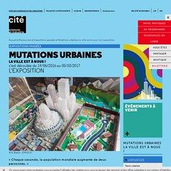 L'exposition - Mutations urbaines la ville est à nous !