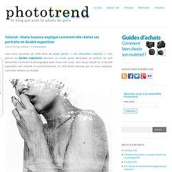 Tutorial : Aneta Ivanova explique comment elle réalise ses portraits en double exposition