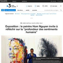 """Exposition : le peintre Hom Nguyen invite à réfléchir sur la """"profondeur des sentiments humains"""" - France 3 Corse ViaStella"""