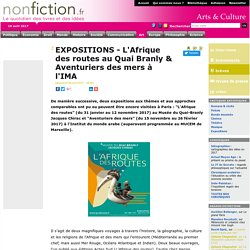 EXPOSITIONS - L'Afrique des routes au Quai Branly & Aventuriers des mers à l'IMA