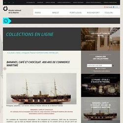 Expositions - Bananes, café et chocolat. 400 ans de commerce maritime - Les collections du musée