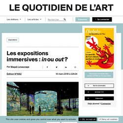 Les expositions immersives: in ou out? - Le Quotidien de l'Art
