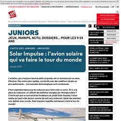 Solar Impulse : l'avion solaire qui va faire le tour du monde - L'actu des juniors - Archives - Cité des sciences et de l'industrie - Expositions, conférences, cinémas, activités culturelles et sorties touristiques pour les enfants, les parents, les famil