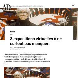 3 expositions virtuelles à ne surtout pas manquer