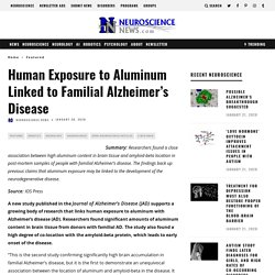 Human Exposure to Aluminum Linked to Familial Alzheimer's Disease