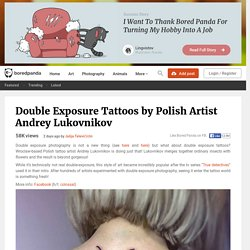 Double Exposure Tattoos by Polish Artist Andrey Lukovnikov