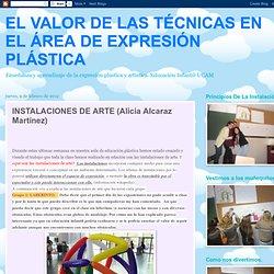 EL VALOR DE LAS TÉCNICAS EN EL ÁREA DE EXPRESIÓN PLÁSTICA: INSTALACIONES DE ARTE (Alicia Alcaraz Martínez)