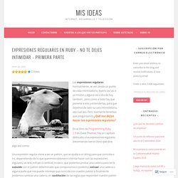 Expresiones regulares en Ruby – No te dejes intimidar – Primera parte – Mis Ideas