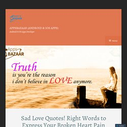 Sad Love Quotes! Right Words to Express Your Broken Heart Pain