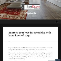 Express your love for creativity with hand knotted rugs – Rug knots