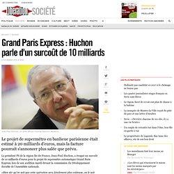 Grand Paris Express : Huchon parle d'un surcoût de 10 milliards