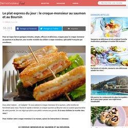 Le plat express du jour : le croque-monsieur au saumon et au Boursin